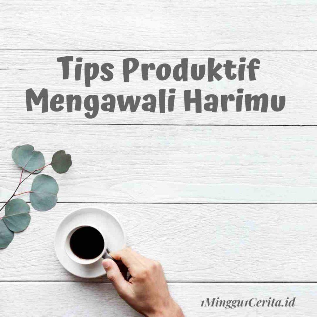 TIPS PRODUKTIF MENGAWALI HARIMU